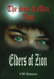 The Son of Man Two. Elders of Zion ebook by CW Johnson