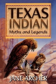 Texas Indian Myths & Legends ebook by Jane Arcger