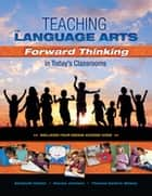 Teaching the Language Arts - Forward Thinking in Today's Classrooms ebook by Elizabeth Dobler, Denise Johnson, Thomas DeVere Wolsey