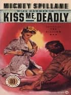 Kiss Me Deadly ebook by Mickey Spillane
