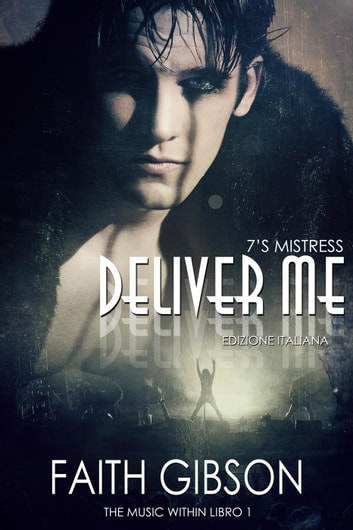 Deliver Me - Edizione Italiana - The Music Within ebook by Faith Gibson