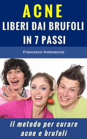 Acne liberi dai brufoli in 7 passi ebook by Francesco Antonaccio