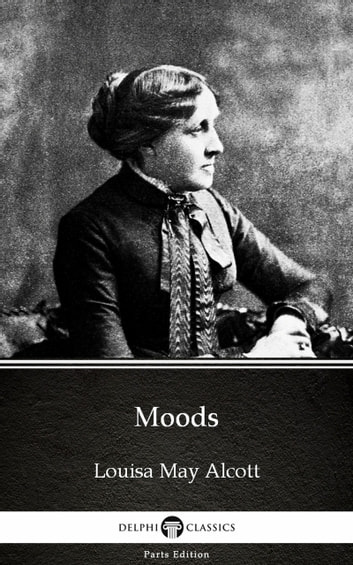 Moods by Louisa May Alcott (Illustrated) ebook by Louisa May Alcott