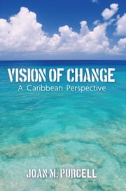 Vision of Change - A Caribbean Perspective ebook by Joan M. Purcell