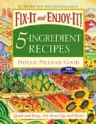 Fix-It and Enjoy-It 5-Ingredient Recipes - Quick And Easy--For Stove-Top And Oven! ebook by Phyllis Good