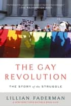 The Gay Revolution - The Story of the Struggle ebook by Lillian Faderman