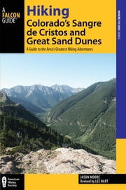 Hiking Colorado's Sangre de Cristos and Great Sand Dunes - A Guide to the Area's Greatest Hiking Adventures ebook by Lee Hart