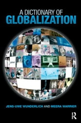 A Dictionary of Globalization ebook by Jens-Uwe Wunderlich,Meera Warrier