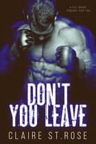 Don't You Leave - A Full Mount Romance, #2 ebook by Claire St. Rose