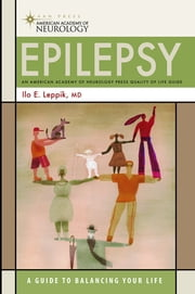 Epilepsy - A Guide to Balancing Your Life ebook by Ilo E. Leppik, MD