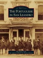 The Portuguese in San Leandro ebook by Meg Rogers, J. A. Freitas Library
