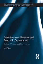 State–Business Alliances and Economic Development - Turkey, Mexico and North Africa ebook by Işık Özel