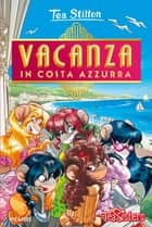 Vacanza in Costa Azzurra ebook by Tea Stilton