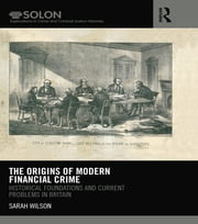 The Origins of Modern Financial Crime - Historical foundations and current problems in Britain ebook by Sarah Wilson