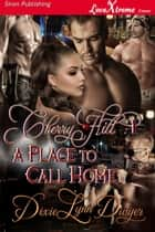 Cherry Hill 1: A Place to Call Home ebook by Dixie Lynn Dwyer