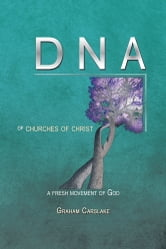 DNA of Churches of Christ - A Fresh Movement of God ebook by Graham Carslake