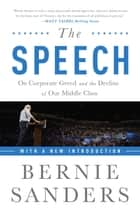 The Speech - On Corporate Greed and the Decline of Our Middle Class ebook by Bernie Sanders
