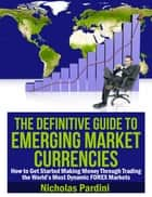 The Definitive Guide to Emerging Market Currencies ebook by Nicholas Pardini