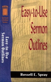 Easy-to-Use Sermon Outlines (Sermon Outline Series) ebook by Russell E. Spray
