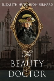 The Beauty Doctor ebook by Elizabeth Hutchison Bernard