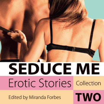 Seduce Me - Erotic Stories Collection Two audiobook by Miranda Forbes