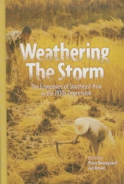 Weathering the Storm: The Economies of Southeast Asia in the 1930s Depression ebook by Peter Boomgaard,Ian Brown
