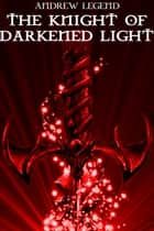 The Knight of Darkened Light ebook by