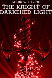 The Knight of Darkened Light ebook by Andrew Legend