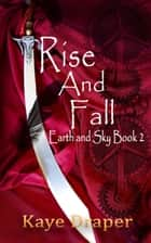 Rise and Fall (Earth and Sky Saga Book 2) ebook by Kaye Draper