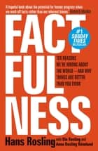 Factfulness - Ten Reasons We're Wrong About The World - And Why Things Are Better Than You Think ebook by