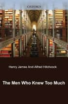 The Men Who Knew Too Much - Henry James and Alfred Hitchcock ebook by Susan M. Griffin, Alan Nadel