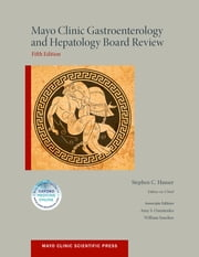 Mayo Clinic Gastroenterology and Hepatology Board Review ebook by Stephen Hauser