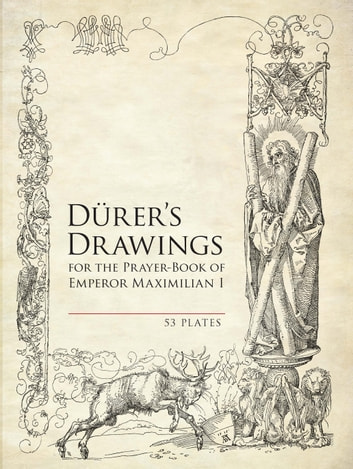 Durer's Drawings for the Prayer-Book of Emperor Maximilian I - 53 Plates ebook by