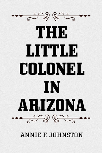 The Little Colonel in Arizona ebook by Annie F. Johnston