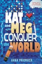 Kat and Meg Conquer the World ebook by Anna Priemaza