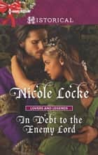 In Debt To The Enemy Lord (Mills & Boon Historical) (Lovers and Legends, Book 4) ebook by Nicole Locke
