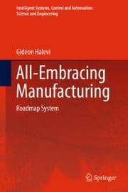 All-Embracing Manufacturing - Roadmap System ebook by Gideon Halevi
