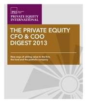 The CFO & COO Digest 2013: New ways of adding value to the firm, the fund, and the portfolio company ebook by Adam Weinstein,David Miller