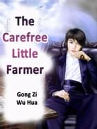 The Carefree Little Farmer - Volume 1 ebook by Gong ZiWuHua, Babel Novel