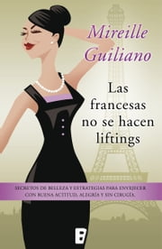 Las francesas no se hacen liftings ebook by Mireille Guiliano