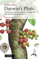 Darwin's Plots - Evolutionary Narrative in Darwin, George Eliot and Nineteenth-Century Fiction ebook by Gillian Beer