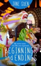 Beginnings and Endings: A Selection of Short Stories ebook by Jane Suen