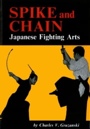 Spike and Chain - Japanese Fighting Arts ebook by Charles V. Gruzanski