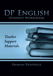 Teacher Support Materials for DP English Student Workbook ebook by Damian Rentoule