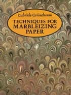 Techniques for Marbleizing Paper ebook by Gabriele Grünebaum