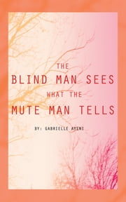 The Blind Man Sees What the Mute Man Tells ebook by Gabrielle Ayeni