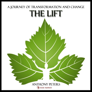 The Lift - A Jouney of Transformation and Change audiobook by Anthony Peters