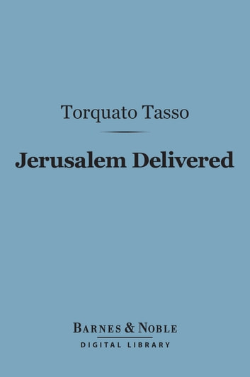 Jerusalem Delivered (Barnes & Noble Digital Library) ebook by Torquato Tasso