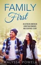 Family First: An African American Christian Romance and Suspense Story ebook by Kalyssa Powell