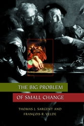 The Big Problem of Small Change ebook by Thomas J. Sargent,François R. Velde